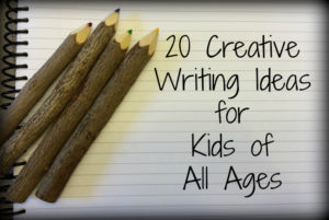 20 Creative Writing Ideas for Kids of All Ages